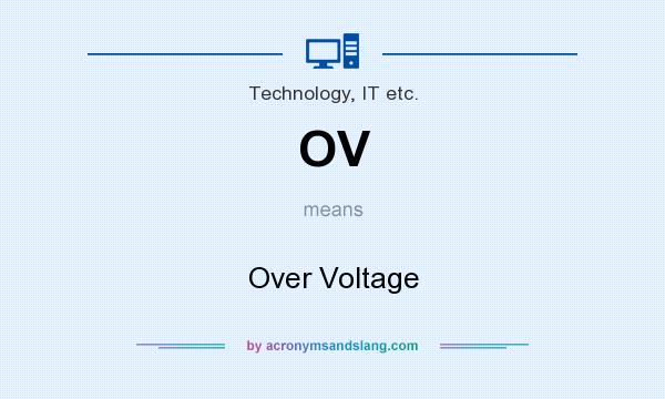What does OV mean? It stands for Over Voltage