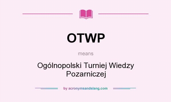 What does OTWP mean? It stands for Ogólnopolski Turniej Wiedzy Pozarniczej