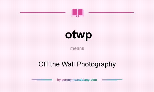 What does otwp mean? It stands for Off the Wall Photography