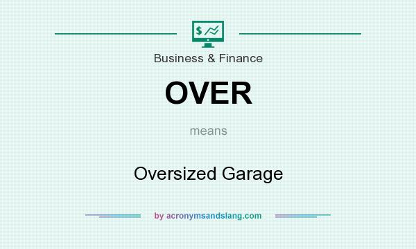 What does OVER mean? It stands for Oversized Garage