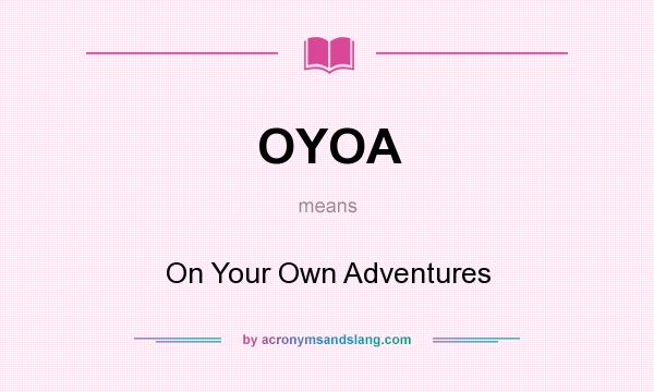 What does OYOA mean? It stands for On Your Own Adventures