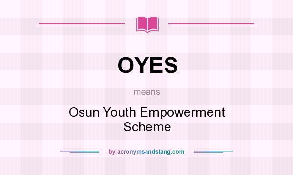 What does OYES mean? It stands for Osun Youth Empowerment Scheme