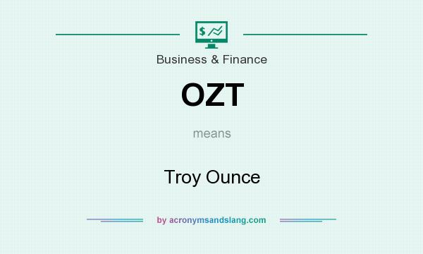 What does OZT mean? It stands for Troy Ounce
