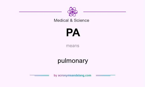 What does PA mean? It stands for pulmonary