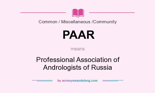 What does PAAR mean? It stands for Professional Association of Andrologists of Russia