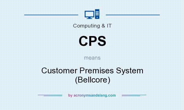 What does CPS mean? It stands for Customer Premises System (Bellcore)