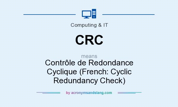 What does CRC mean? It stands for Contrôle de Redondance Cyclique (French: Cyclic Redundancy Check)