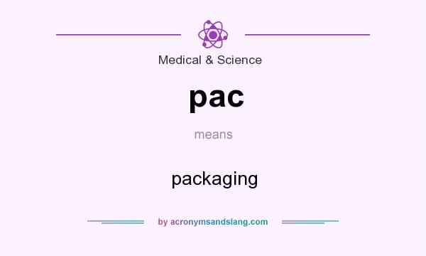 What does pac mean? It stands for packaging