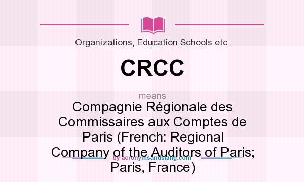 What does CRCC mean? It stands for Compagnie Régionale des Commissaires aux Comptes de Paris (French: Regional Company of the Auditors of Paris; Paris, France)