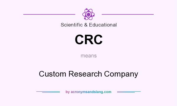 What does CRC mean? It stands for Custom Research Company