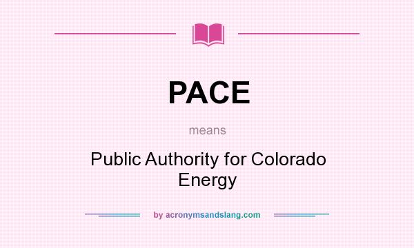What does PACE mean? It stands for Public Authority for Colorado Energy