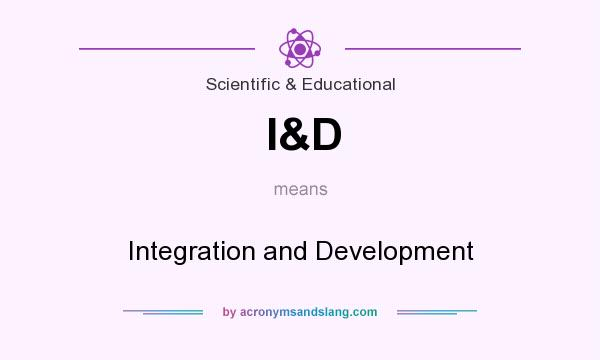 What does I&D mean? It stands for Integration and Development