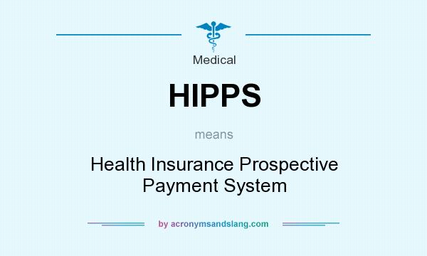 What does HIPPS mean? It stands for Health Insurance Prospective Payment System