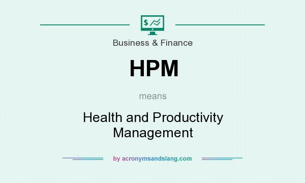 What does HPM mean? It stands for Health and Productivity Management