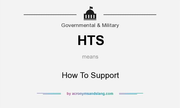What does HTS mean? It stands for How To Support