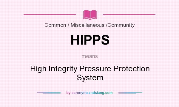 What does HIPPS mean? It stands for High Integrity Pressure Protection System