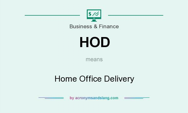 What does HOD mean? It stands for Home Office Delivery