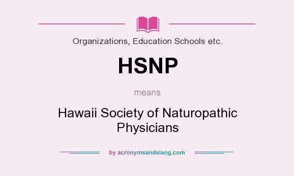 What does HSNP mean? It stands for Hawaii Society of Naturopathic Physicians
