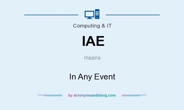 What does IAE mean? It stands for In Any Event