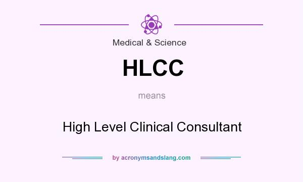 What does HLCC mean? It stands for High Level Clinical Consultant