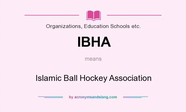 What does IBHA mean? It stands for Islamic Ball Hockey Association