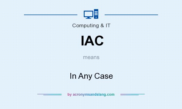 What does IAC mean? It stands for In Any Case