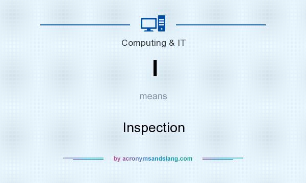 What does I mean? It stands for Inspection