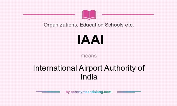 What does IAAI mean? It stands for International Airport Authority of India