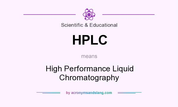 What does HPLC mean? It stands for High Performance Liquid Chromatography