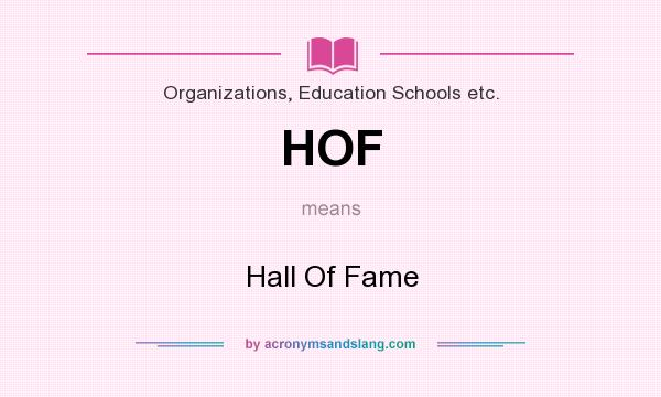 What does HOF mean? It stands for Hall Of Fame