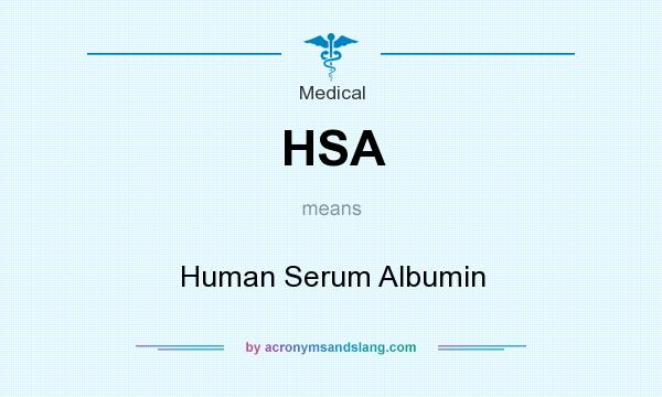 What does HSA mean? It stands for Human Serum Albumin