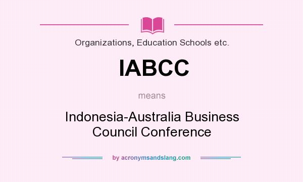 What does IABCC mean? It stands for Indonesia-Australia Business Council Conference