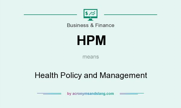 What does HPM mean? It stands for Health Policy and Management