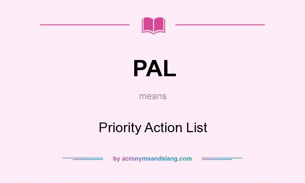 What does PAL mean? It stands for Priority Action List