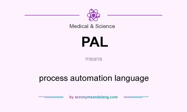 What does PAL mean? It stands for process automation language