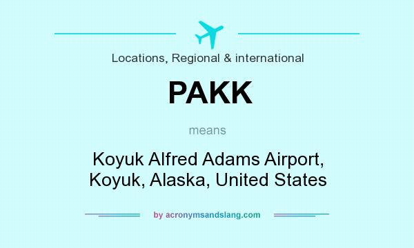 What does PAKK mean? It stands for Koyuk Alfred Adams Airport, Koyuk, Alaska, United States