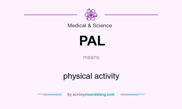 What does PAL mean? It stands for physical activity