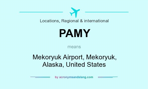 What does PAMY mean? It stands for Mekoryuk Airport, Mekoryuk, Alaska, United States