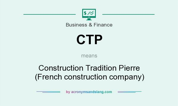 What does CTP mean? It stands for Construction Tradition Pierre (French construction company)