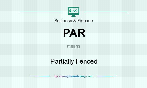 What does PAR mean? It stands for Partially Fenced