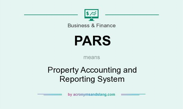 What does PARS mean? It stands for Property Accounting and Reporting System