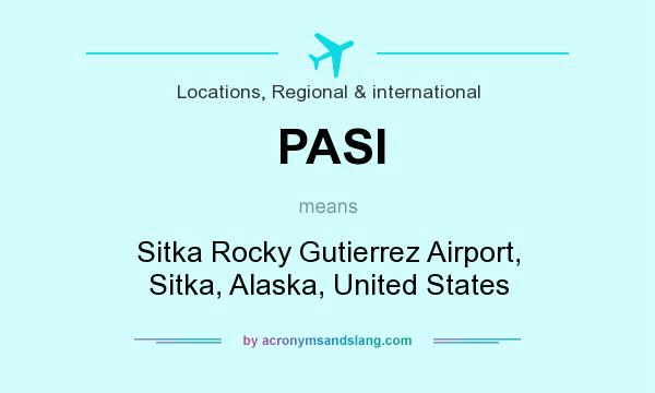 What does PASI mean? It stands for Sitka Rocky Gutierrez Airport, Sitka, Alaska, United States
