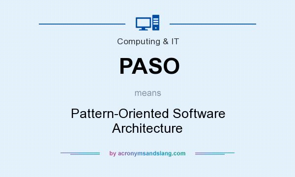 What does PASO mean? It stands for Pattern-Oriented Software Architecture