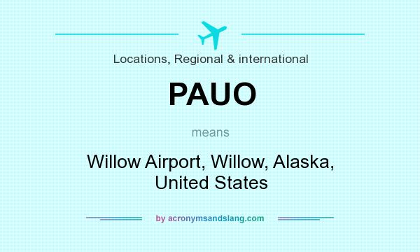 What does PAUO mean? It stands for Willow Airport, Willow, Alaska, United States
