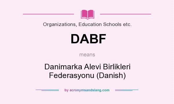 What does DABF mean? It stands for Danimarka Alevi Birlikleri Federasyonu (Danish)