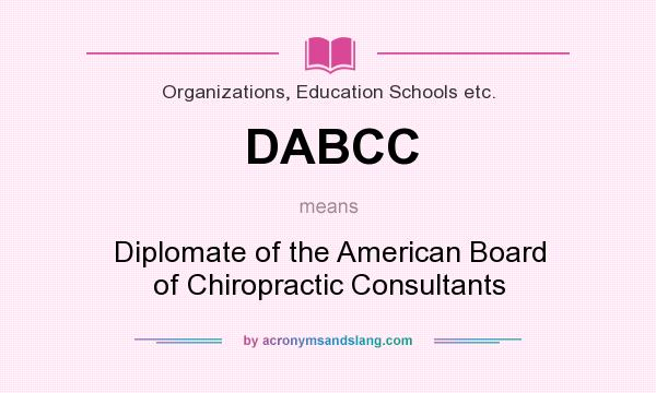 What does DABCC mean? It stands for Diplomate of the American Board of Chiropractic Consultants