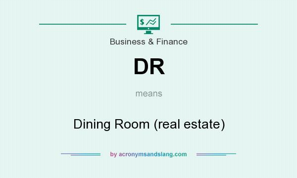 What does DR mean? It stands for Dining Room (real estate)