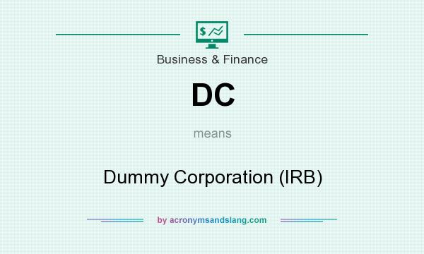 What does DC mean? It stands for Dummy Corporation (IRB)