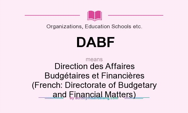What does DABF mean? It stands for Direction des Affaires Budgétaires et Financières (French: Directorate of Budgetary and Financial Matters)