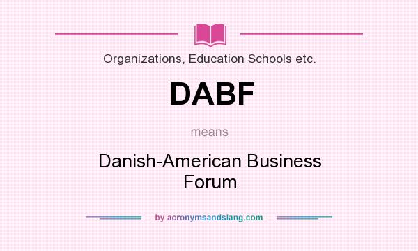 What does DABF mean? It stands for Danish-American Business Forum